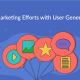 How to Boost Your Marketing Efforts with User Generated Content