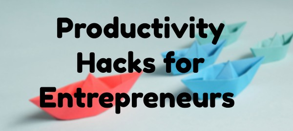 productivity hacks for entrepreneurs