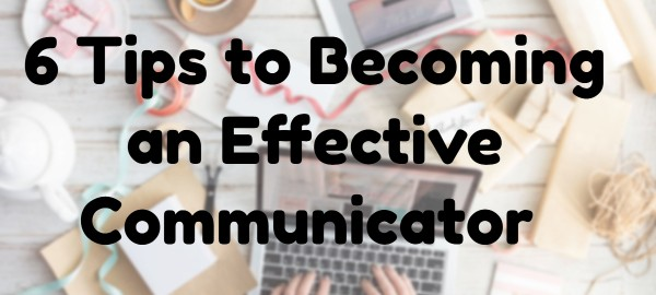 tips to becoming an effective communicator