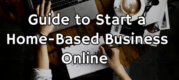 Guide to Start a Home Based Business Online