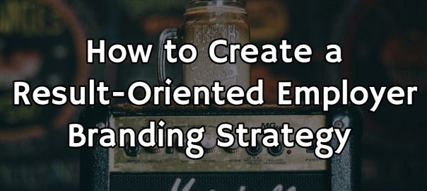 How to Create an Employer Branding Strategy